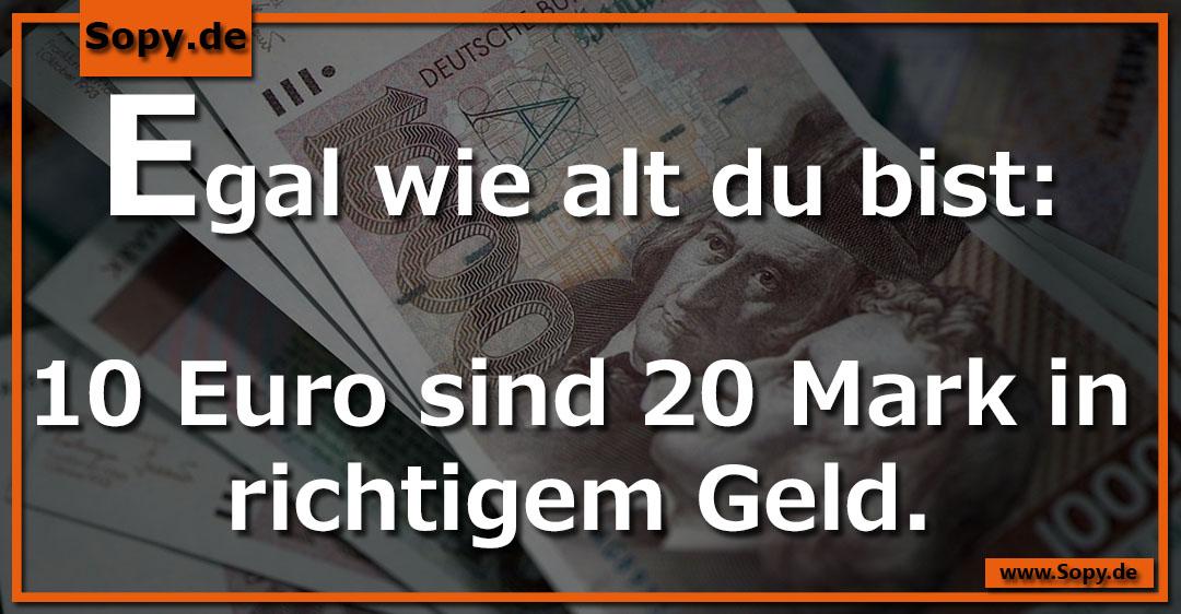 Egal wie alt du bist: 10 Euro sind 20 Mark in richtigem Geld.